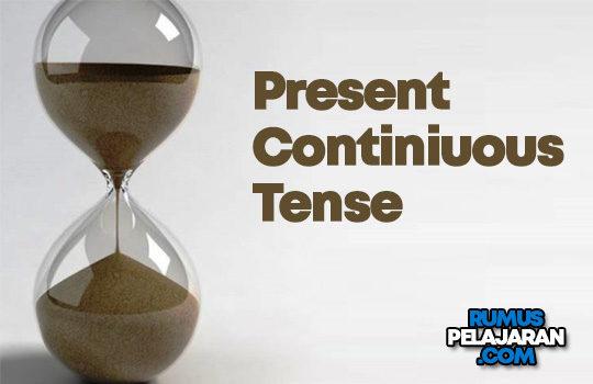 Pengertian Present Continiuous Tense Rumus Macam Fungsi Contoh Kalimat