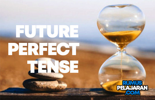 Pengertian Future Perfect Tense Rumus Macam Fungsi Contoh Kalimat
