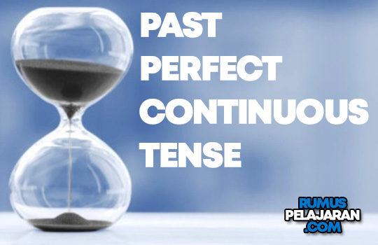 Pengertian Past Perfect Continuous Tense Rumus Macam Fungsi Contoh Kalimat