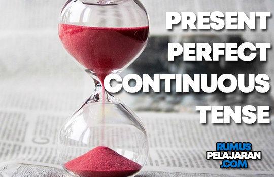 Pengertian Present Perfect Continuous Tense Macam Rumus Fungsi Contoh Kalimat