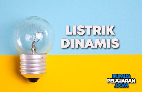 Pengertian Listrik Dinamis Definisi Rumus Rangkaian dan Contohnya