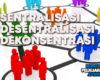 Pengertian Sentralisasi, Desentralisasi dan Dekonsentrasi, Ciri, Tujuan, Kelebihan, Kekurangan & Contohnya