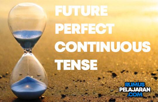 Pengertian Future Perfect Continuous Tense Rumus Macam Fungsi Contoh Kalimat