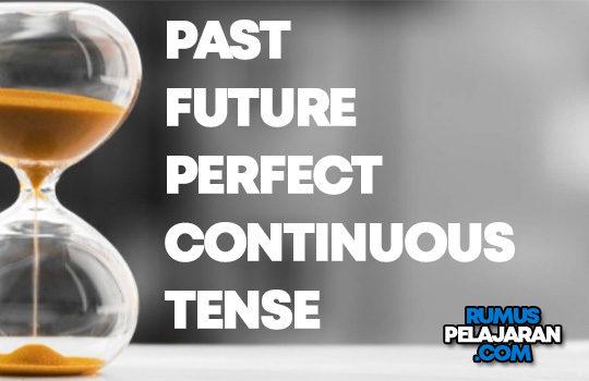 Pengertian Past Future Perfect Continuous Tense Rumus Macam Fungsi Contoh Kalimat