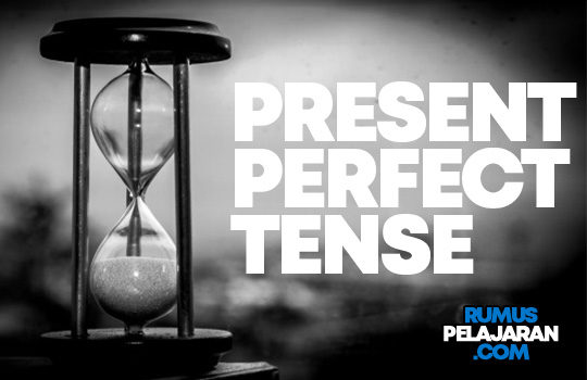 Pengertian Present Perfect Tense Rumus Macam Fungsi Contoh Kalimat