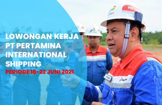 Lowongan Kerja BPS PT Pertamina International Shipping Terbaru 2021