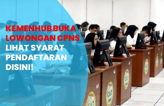 Pendaftaran CPNS Kemenhub 2021 Dibuka Ini Syarat yang Harus Dipenuhi