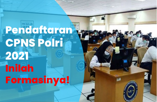 Pendaftaran CPNS Polri 2021, Lihat Formasinya disini!