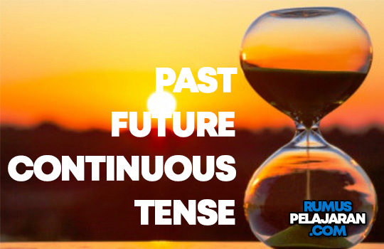 Pengertian Past Future Continuous Tense Rumus Macam Fungsi Contoh Kalimat
